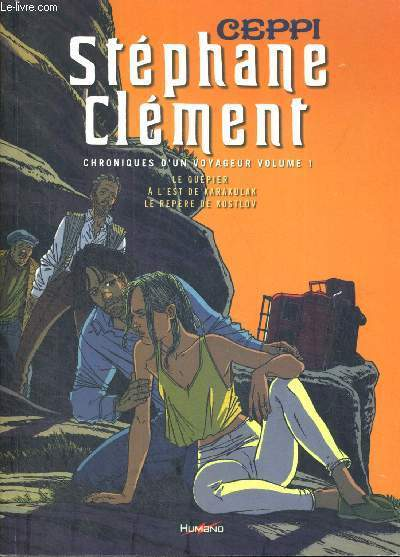STEPAHNE CLEMENT - CHRONIQUES D UN VOYAGEUR VOLUME I - LE GUEPIER - A L EST DE KARAKULAK - LE REPERE DE KOSTLOV