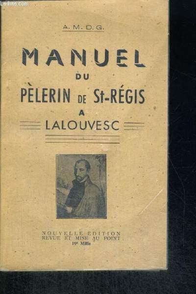 MANUEL DU PELERIN DE ST REGIS A LALOUVESC - NOUVELLE EDITION REVUE ET MISE AU POINT