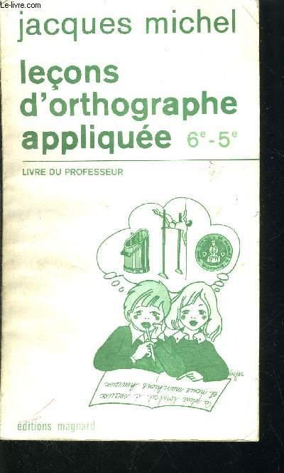 LECONS D ORTHOGRAPHE APPLIQUEE 6 E - 5 E - LIVRE DU PROFESSEUR
