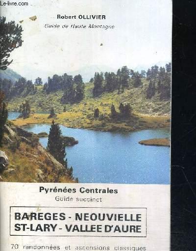 PYRENEES CENTRALES - BAREGES - NEOUVIELLE - ST LARY - VALLEE D AURE - 70 RANDONNEES ET ASCENSIONS CLASSIQUES - GUIDE SUCCINCT