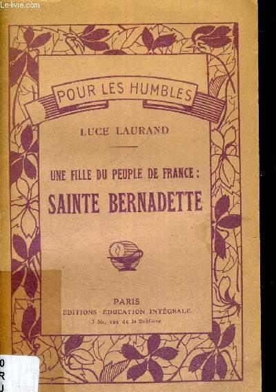 UNE FILLE DU PEUPLE DE FRANCE - SAINTE BERNADETTE - POUR LES HUMBLES