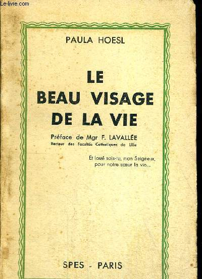 LE BEAU VISAGE DE LA VIE - PREFACE DE MGR F. LAVALLEE