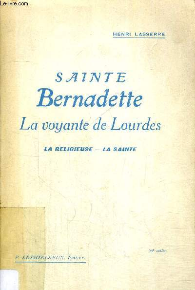 SAINTE BERNADETTE - LA VOYANTE DE LOURDES - LA RELIGIEUSE - LA SAINTE