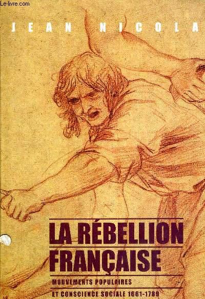LA REBELLION FRANCAISE - MOUVEMENTS POPULAIRES  ET CONSCIENCE SOCIALE 1661 - 1789