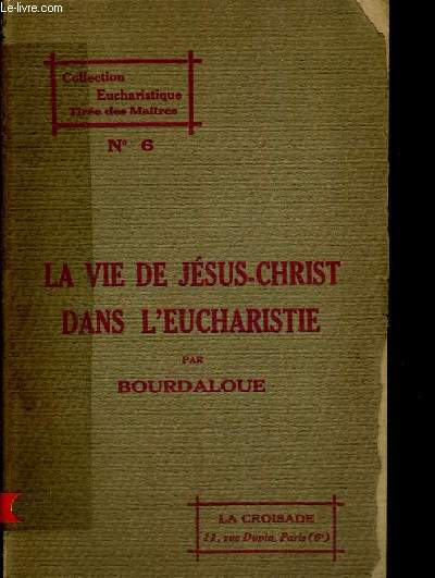 LA VIE DE JESUS CHRIST DANS L EUCHARISTIE - COLLECTION EUCHARISTIQUE TIREE DES MAITRES N°6