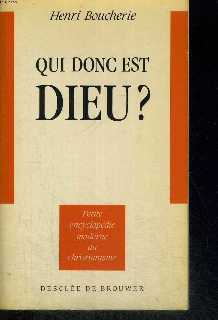QUI DONC EST DIEU ? PETITE ENCYCLOPEDIE MODERNE DU CHRISTIANISME