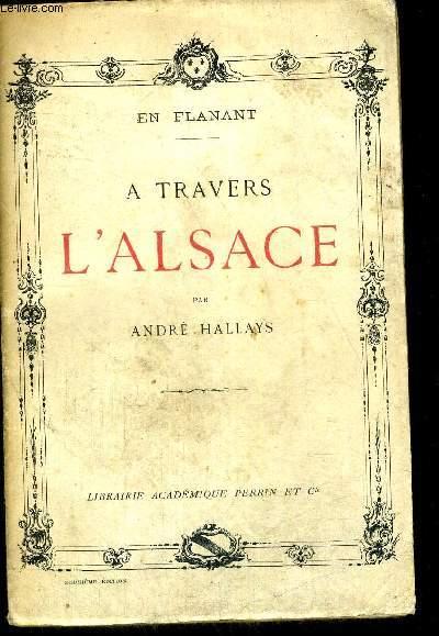 A TRAVERS L ALSACE - EN FLANANT - DEUXIEME EDITION