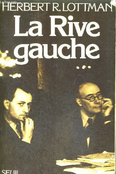 LA RIVE GAUCHE - DU FRONT POPULAIRE A LA GUERRE FROIDE - TRADUIT DE LAMERICAIN PAR MARIANNE VERON