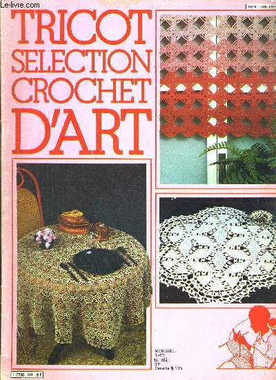 TRICOT SELECTION CROCHET D ART - N°60 - MENSUEL - 1982 - ROSACES - CENTRE DE TABLE SOLEIL - TAPIS DE TABLE LES NENUPHARS - CENTRE DE TABLE LE MOULIN - CENTRE DE TABLE - LE TORCHON BRODE - COUVRE LIT EN LAINE - CENTRE DE TABLE LES EPIS - NAPPE BLANCHE ETC