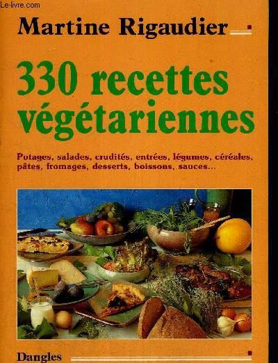 330 RECETTES VEGETARIENNES - POTAGES - SALADES - CRUDITES - ENTREES - LEGUMES - CEREALES - PATES - FROMAGE - DESSERTS - BOISSONS - SAUCES