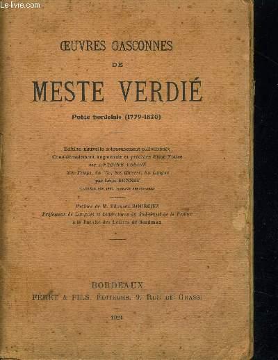 OEUVRES GASCONNES DE MESTE VERDIE - POETE BORDELAIS (1779-1820) - EDITION NOUVELLE SOIGNEUSEMENT  COLLATIONNEE  CONSIDERABLEMENT AUGMENTEE ET PRECEDEE D UNE NOTICE SUR ANTOINE VERDIE - PREFACE DE M. EDOUARD BOURCIEZ