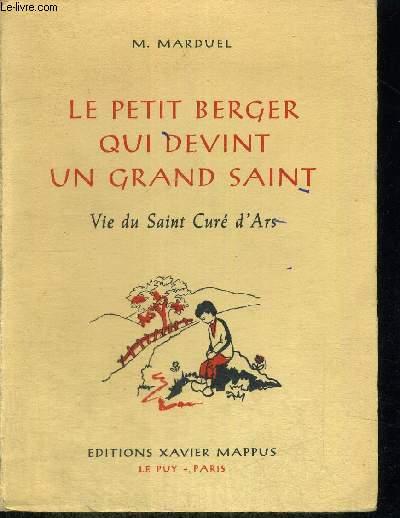 LE PETIT BERGER QUI DEVINT UN GRAND SAINT - VIE DU CURE D ARS