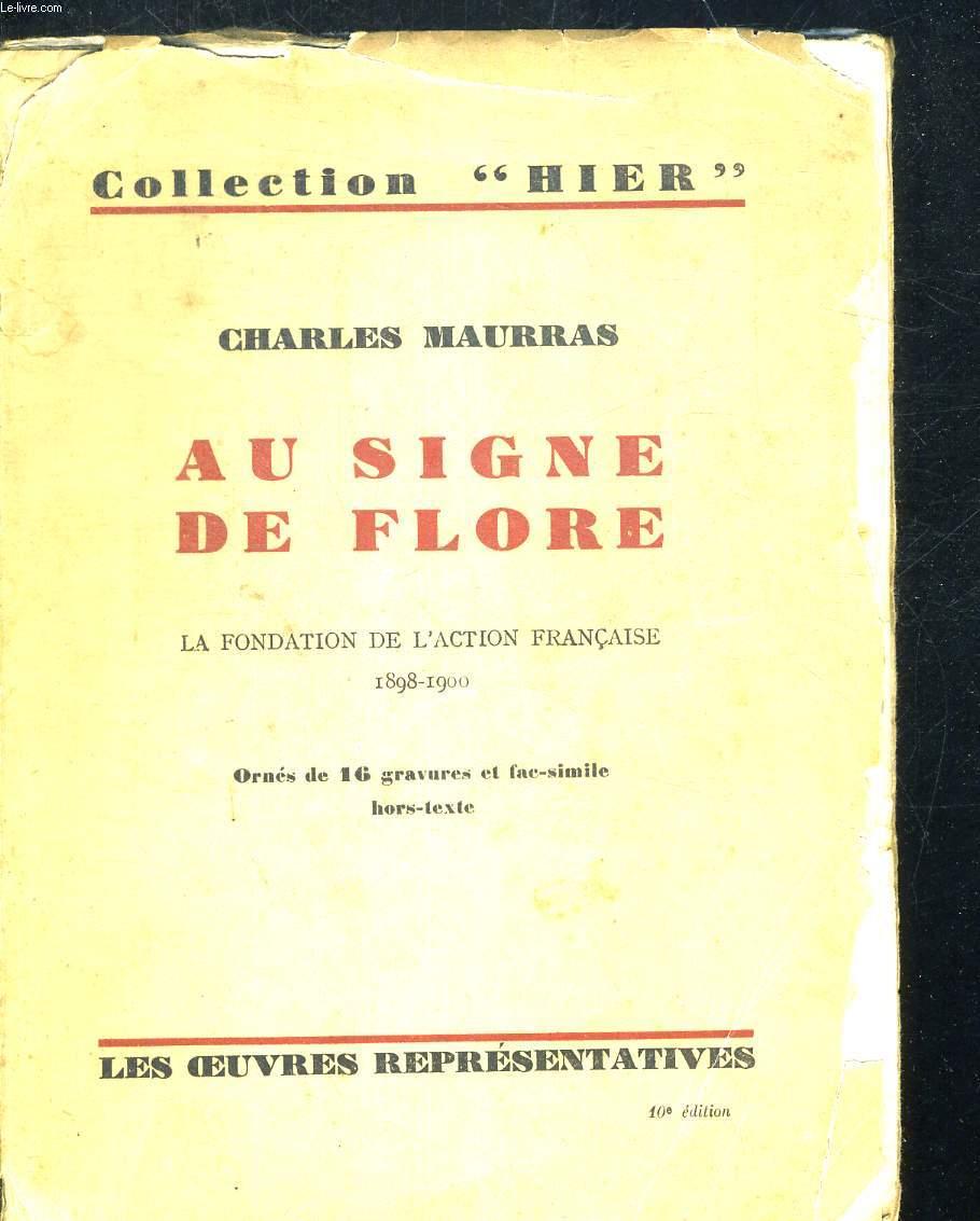 AU SIGNE DE FLORE - LA FONDATION DE L ACTION FRANCIASE 1898 - 1900 - ORNES DE 16 GRAVURES ET FAC SIMILE HORS TEXTE