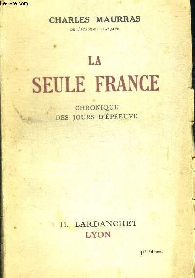 LA SEULE FRANCE - CHRONIQUE DES JOURS D EPREUVE