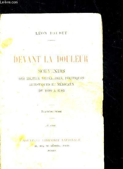 DEVANT LA DOULEUR - SOUVENIRS DES MILIEUX LITTERAIRES POLITIQUES ARTISTIQUES ET MEDICAUX DE 1880 A 1905
