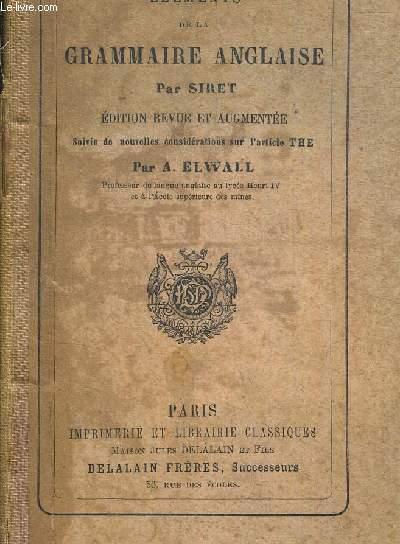ELEMENTS DE LA GRAMMAIRE ANGLAISE - EDITION REVUE ET AUGMENTEE SUIVIE DE NOUVELLES CONSIDERATIONS SUR L ARTICLE THE PAR A. ELWALL
