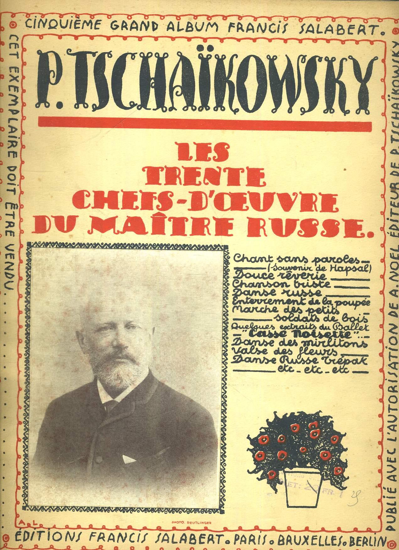P. TCHAIKOWSKY. LES TRENTE CHEFS D OEUVRE DU MAITRE RUSSE. CINQUIEME GRAND ALBUM FRANCIS SALABERT