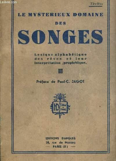 LE MYSTERIEUX DOMAINE DES SONGES - LEXIQUE ALPHABETIQUE DES REVES ET LEUR INTERPRETATION PROPHETIQUE - PREFACE DE PAUL C. JAGOT