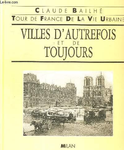 VILLES D AUTREFOIS ET DE TOUJOURS. TOUR DE FRANCE DE LA VIE URBAINE