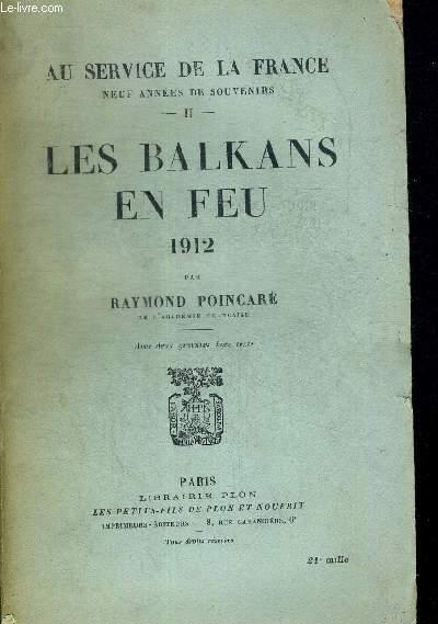 LES BALKANS EN FEU 1912. AU SERVICE DE LA FRANCE NEUF ANNEES DE SOUVENIRS TOME II.