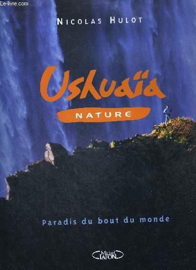 USHAIA NATURE. PARADIS DU BOUT DU MONDE