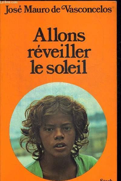 ALLONS REVEILLER LE SOLEIL. TRADUIT DU BRESILIEN PAR ALICE RAILLARD