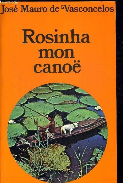 ROSINHA MON CANOE. TRADUIT DU BRESILIEN PAR ALICE RAILLARD