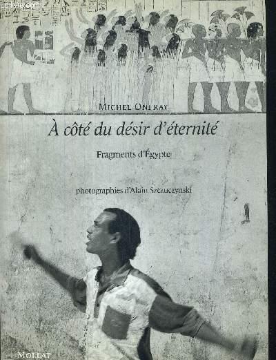 A COTE DU DESIR D ETERNITE. FRAGMENTS D EGYPTE. PHOTOGRAPHIES D ALAIN SZCZUCZYNSKI