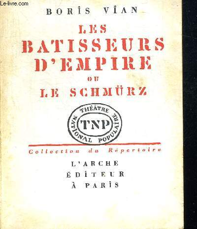 LES BATISSEURS D EMPIRE OU LE SHMURZ. COLLECTION DU REPERTOIRE THEATRE POPUALAIRE NATIONAL