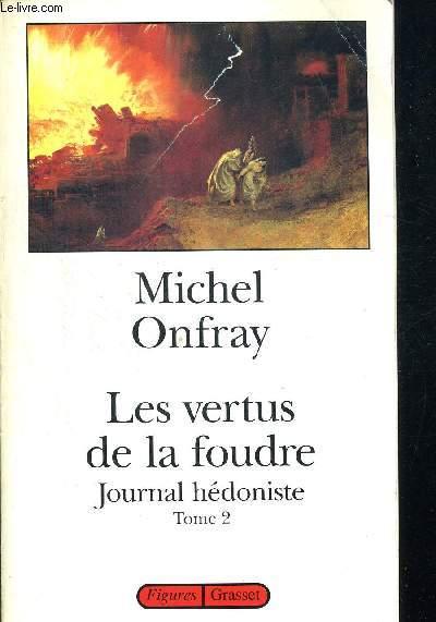 JOURNAL HEDONISTE EN 2 VOLUMES. TOME 1 LE DESIR D ETRE UN VOLCAN. TOME 2 LES VERTUES DE LA FOUDRE.