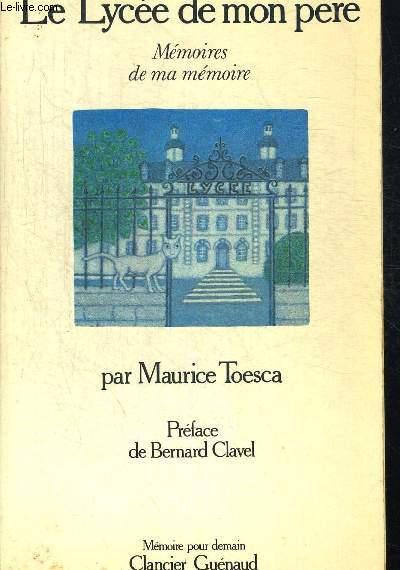 LE LYCEE DE MON PERE. MEMOIRES DE MA MEMOIRE. PREFACE DE BERNARD CLAVEL