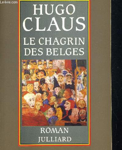 LE CHAGRIN DES BELGES. TRADUIT DU NEERLANDAIS PAR ALAIN VAN CRUGTEN