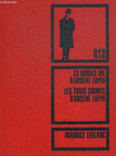 813 LA DOUBLE VIE D ARSENE LUPIN. LES TROIS CRIMES D ARSENE LUPIN