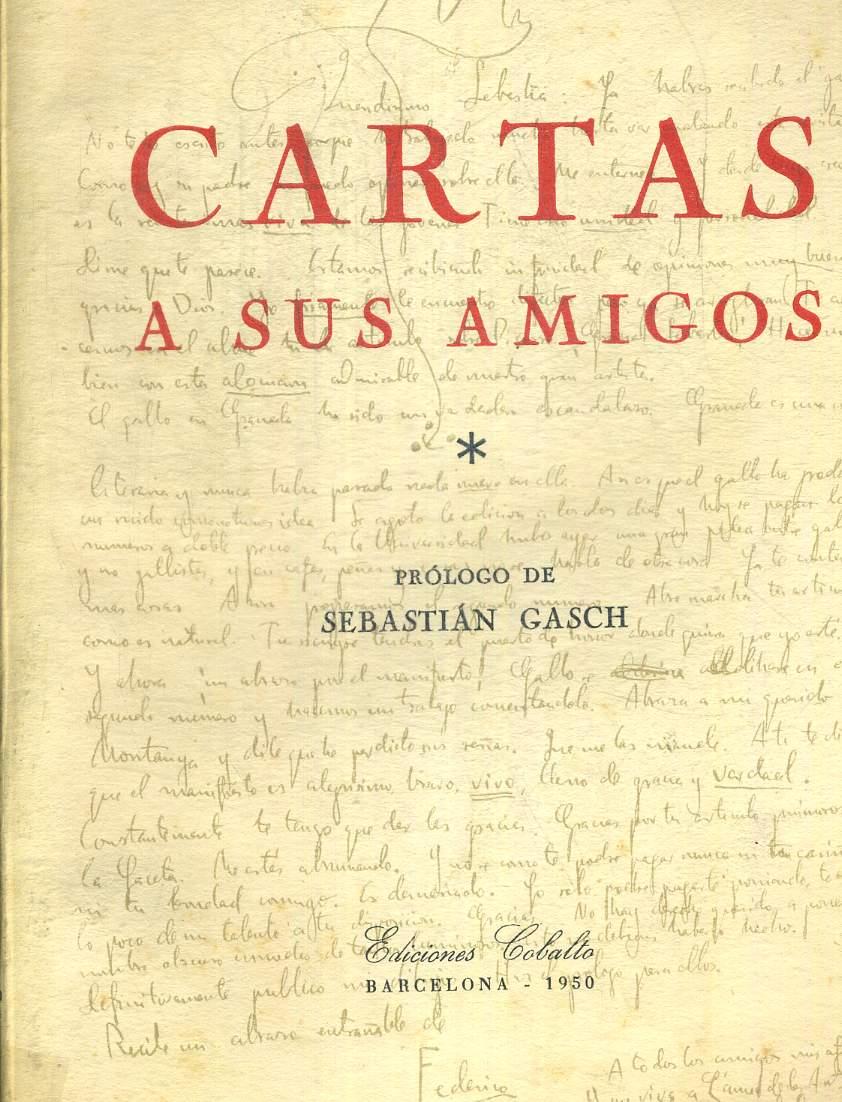 CARTAS A SUS AMIGOS. PROLOGO DE SBASTIAN GASCH. OUVRAGE EN ESPAGNOL.