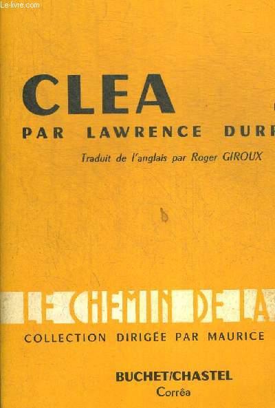 CLEA. TRADUIT DE L ANGLAIS PAR ROGER GIROUX. COLLECTION LE CHEMIN DE LA VIE DIRIGEE PAR MAURICE NADEAU