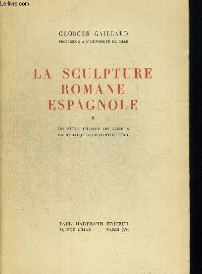 LA SCULPTURE ROMANE ESPAGNOLE DE SAINT ISIDORE DE LEON A SAINT JACQUES DE COMPOSTELLE