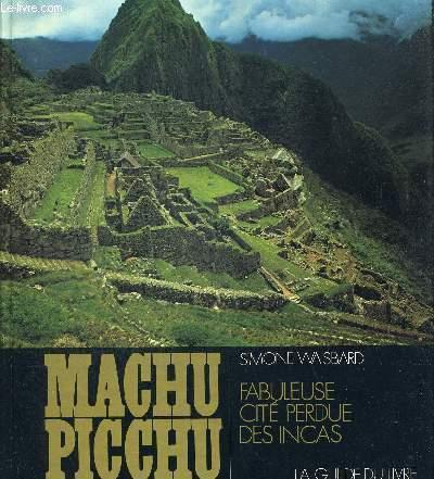 MACHU PICHU FABULEUSE CITE PERDUE DES INCAS