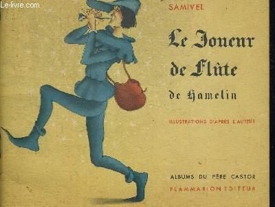 LE JOUEUR DE FLUTE DE HAMELIN. ILLUSTRATIONS DE L AUTEUR. COLLECTION ALBUM DU PERE CASTOR