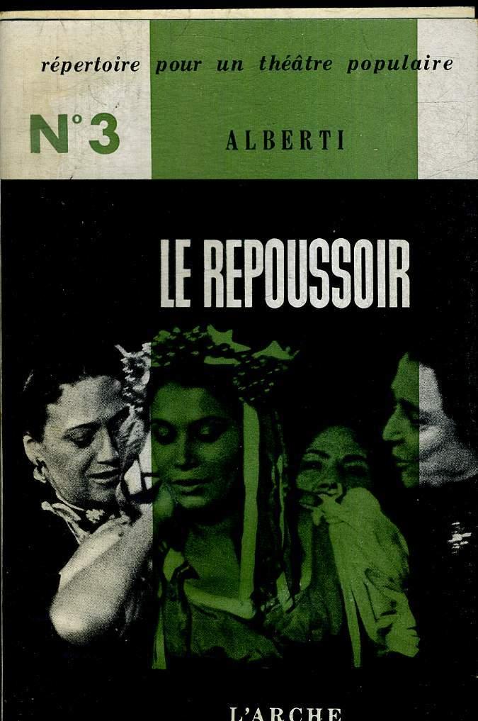 LE REPOUSSOIR. FABLE DE L AMOUR ET DES VIEILLES. VERSION FRANCIASE DE ROBERT MARRAST. REPERTOIRE POUR UN THEATRE POPULAIRE