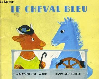 LE CHEVAL BLEU. IMAGES DE LUICLE BUTEL. ALBUMS DU PERE CASTOR