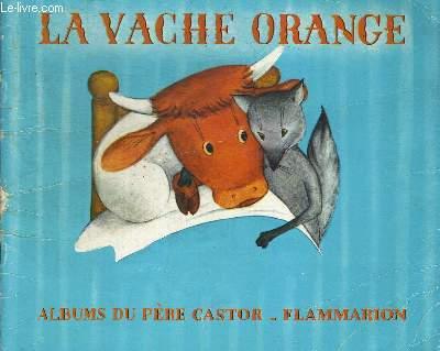 LA VACHE ORANGE. IMAGES DE LUCILE BUTEL. ALBUMS DU PERE CASTOR