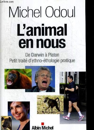 L ANIMAL EN NOUS. DE DARWIN A PLATON. PETITI TRAITE D ETHNO ETHOLOGIE PRATIQUE