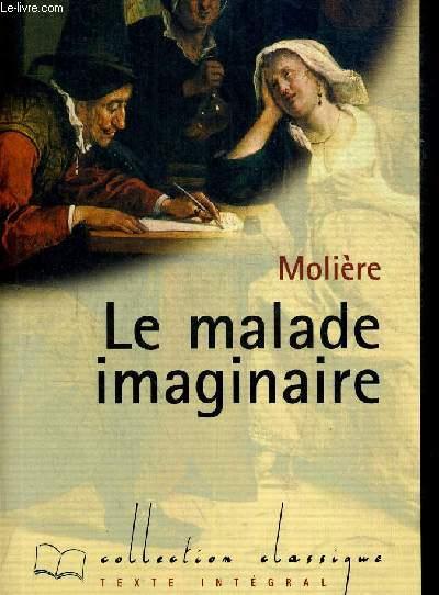 LE MALADE IMAGINAIRE. COLLECTION CLASSIQUE.