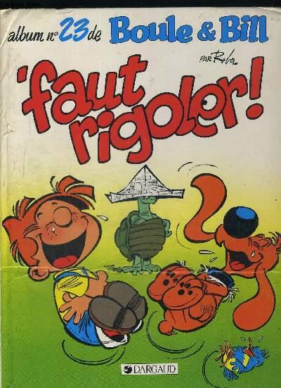 FAUT RIGOLER. ALBUM N°23 DE BOULE ET BILL