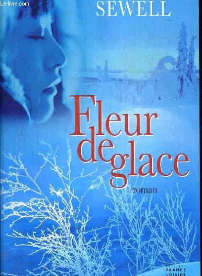 FLEUR DE GLACE. TRADUIT DE L ANGLAIS PAR ORISTELLE BONIS