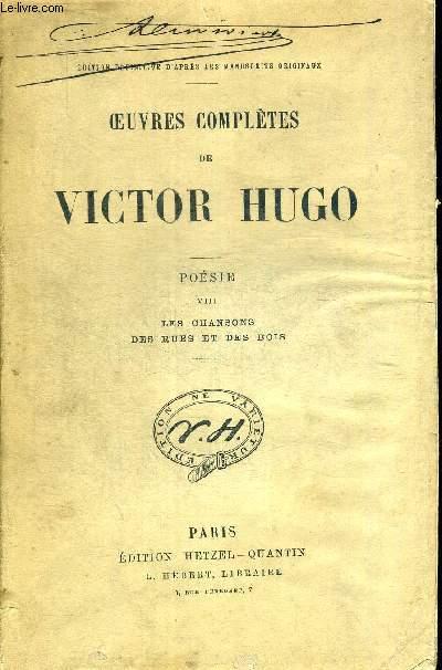 OEUVRES COMPLETES DE VICTOR HUGO. POESIE VIII LES CHANSONS DES RUES ET DES BOIS. EDITION DEFINITIVE D APRES LES MANUSCRITS ORIGINAUX