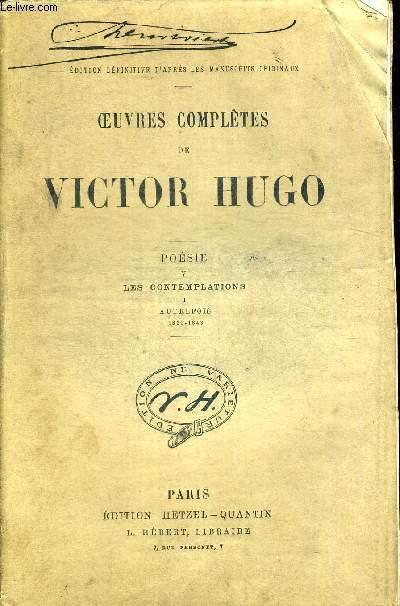 OEUVRES COMPLETES DE VICTOR HUGO. POESIE V LES CONTEMPLATIONS I AUTREFOIS 1830 - 1843. EDITION DEFINITIVE D APRES LES MANUSCRITS ORIGINAUX