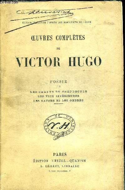 OEUVRES COMPLETES DE VICTOR HUGO. POESIE III LES CHANTS DU CREPUSCULE - LES VOIX INTERIEURES - LES RAYONS ET LES OMBRES. EDITION DEFINITIVE D APRES LES MANUSCRITS ORIGINAUX
