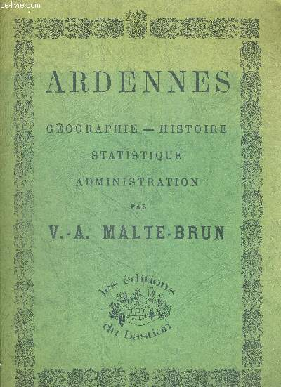 ARDENNES GEOGRAPHIE - HISTOIRE. STATISTIQUES ADMINISTRATION