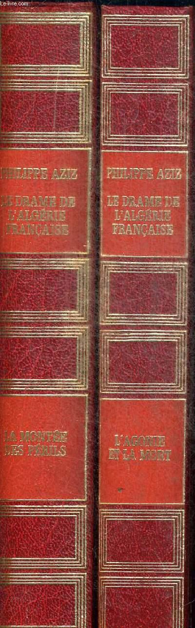 LE DRAME DE L ALGERIE FRANCAISE EN 2 VOLUMES. TOME 1 LA MONTEE DES PERILS. TOME 2 L AGONIE ET LA MORT. COLLECTION HISTOIRE N°1